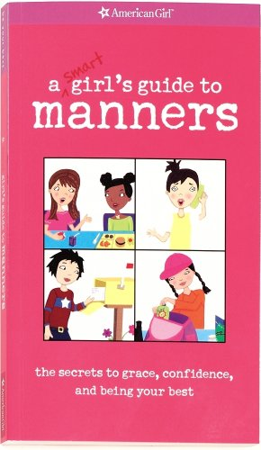 9781584859833: A Smart Girl's Guide to Manners: The Secrets to Grace, Confidence, and Being Your Best: The Secret to Grace, Confidence (American Girl Library)