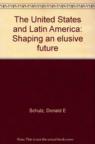 The United States and Latin America: Shaping an Elusive Future