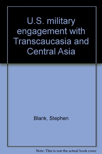 U.S. military engagement with Transcaucasia and Central Asia: Blank, Stephen