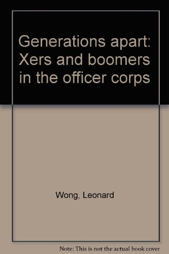 Generations apart: Xers and boomers in the officer corps: Leonard Wong