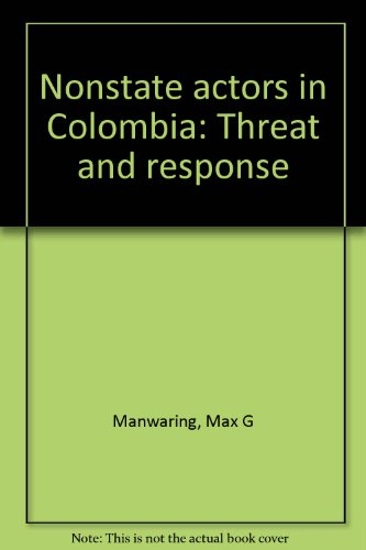 Nonstate Actors in Colombia: Threat and Response: Manwaring, Max G.