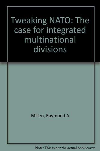 Tweaking NATO: The Case for Integrated Multinational Divisions: Millen, Raymond A.
