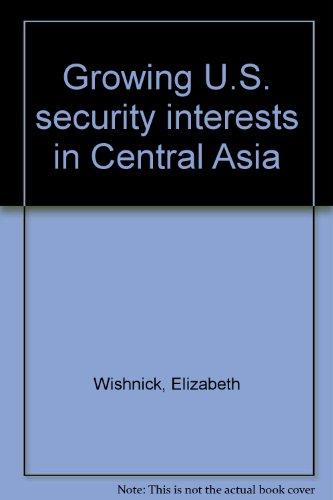 Growing U. S. Security Interests in Central Asia: Wishnick, Elizabeth