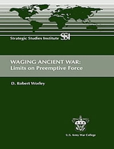 Waging ancient war: Limits on preemptive force: D. Robert Worley