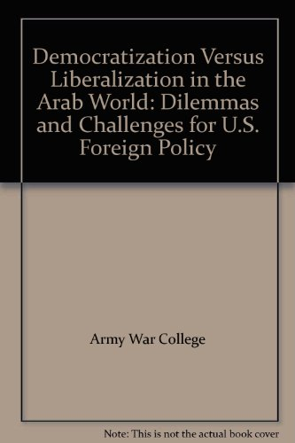 9781584872030: Democratization Versus Liberalization in the Arab World: Dilemmas and Challenges for U.S. Foreign Policy