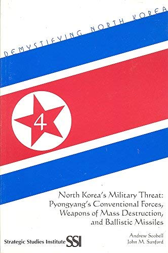 North Korea's Military Threat: Pyongyang's Conventional Forces, Weapons of Mass Destruction...