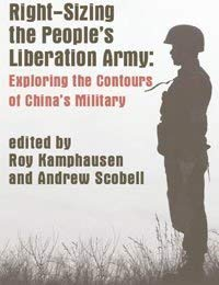 Right Sizing the People's Liberation Army: Exploring the Contours of China's Military: ...