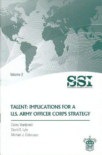 Talent: Implications for A U.S. Army Officer Corps Strategy: Wardynski, Casey, and Lyle, David S., ...