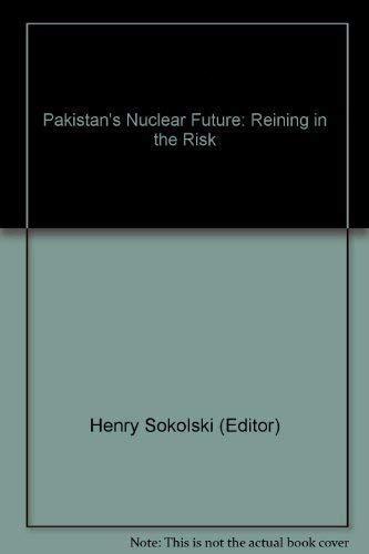 Pakistan's Nuclear Future: Reining in the Risk: Sokolski, Henry (Editor)