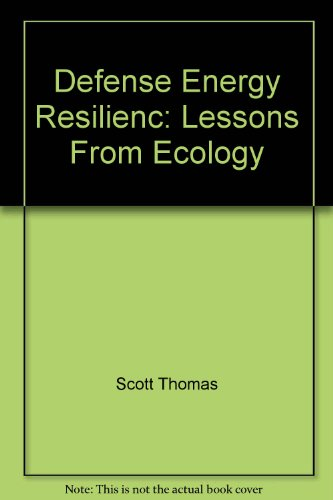 Defense Energy Resilience: Lessons from Ecology: Thomas, Scott, and Kerner, David