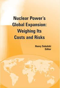 Nuclear Power's Global Expansion: Weighing Its Costs and Risks: Sokolski, Henry (Editor)