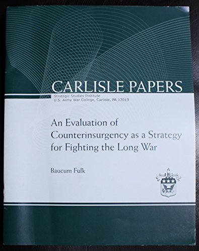 An Evaluation of Counterinsurgency as a Strategy for Fighting the Long War: Baucum Fulk