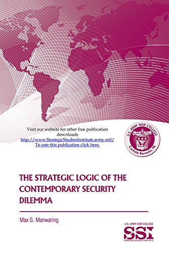 The Strategic Logic of the Contemporary Security Dilemma: Manwaring, Max G.