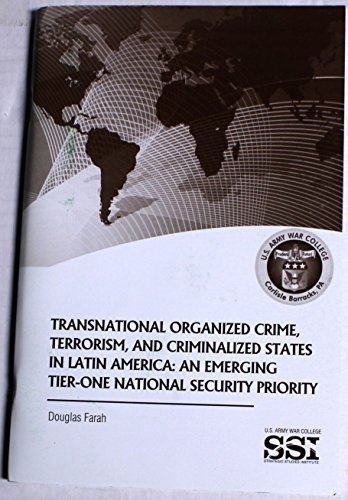 9781584875390: Transnational Organized Crime, Terrorism, and Criminalized States in Latin America: An Emerging Tier-One National Security Priority