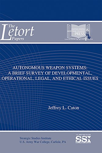 9781584877189: Autonomous Weapon Systems: A Brief Survey of Developmental, Operational, Legal, and Ethical Issues (The LeTort Papers)