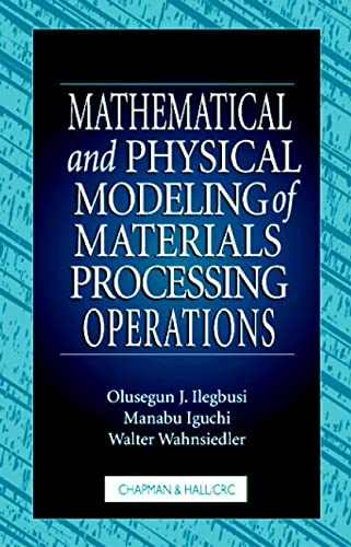 9781584880172: Mathematical and Physical Modeling of Materials Processing Operations