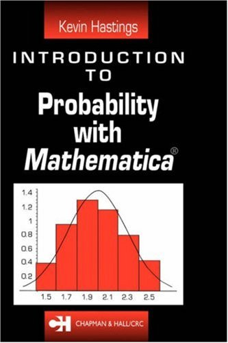 Introduction to Probability with Mathematica (Textbooks in: Kevin J. Hastings