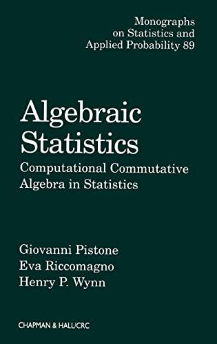 9781584882046: Algebraic Statistics: Computational Commutative Algebra in Statistics (Chapman & Hall/CRC Monographs on Statistics and Applied Probability)