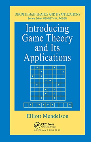 Introducing Game Theory and its Applications (Discrete Mathematics and Its Applications): Mendelson...