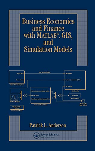 Business, Economics, and Finance with Matlab, GIS, and Simulation Models: Anderson, Patrick L.