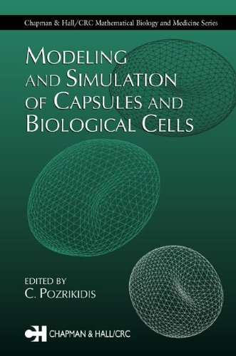 Modeling and Simulation of Capsules and Biological Cells: Gross, Louis J. (Series edited by)/ ...