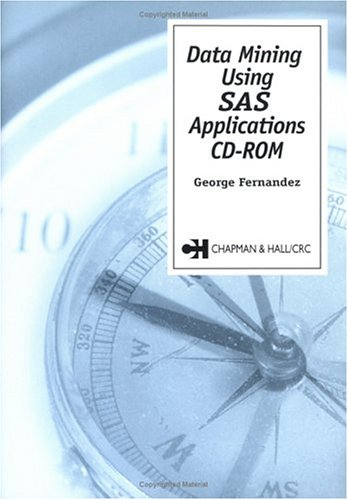 9781584883791: Data Mining Using SAS Applications CD-ROM (Chapman & Hall/CRC Data Mining and Knowledge Discovery Series)