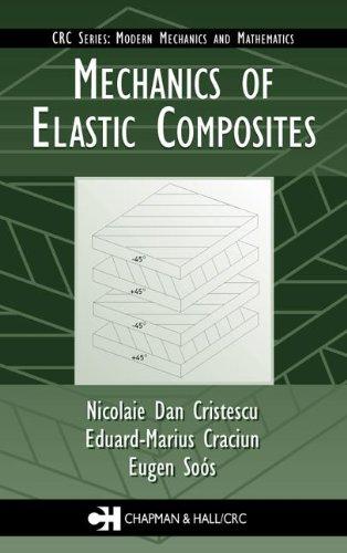 Mechanics of Elastic Composites (Modern Mechanics and: Cristescu, Nicolaie Dan,