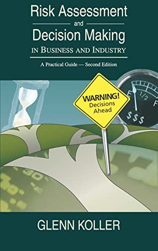 Risk Assessment And Decision Making In Business And Industry: A Practical Guide - Second Edition: ...