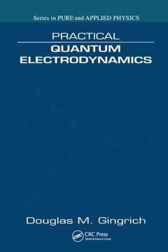 Practical Quantum Electrodynamics (Pure and Applied Physics): Gingrich, Douglas M.
