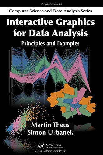 Interactive Graphics for Data Analysis: Principles and Examples (Chapman & Hall/CRC ...