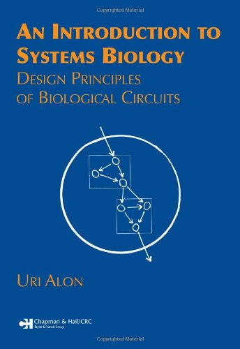 9781584886426: An Introduction to Systems Biology: Design Principles of Biological Circuits (Chapman & Hall/CRC Mathematical and Computational Biology)