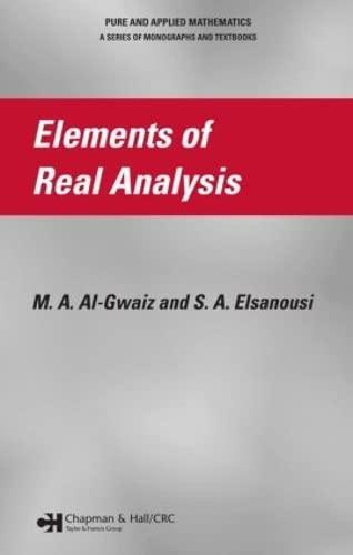 Elements of Real Analysis, by Al-Gawaiz: Al-Gawaiz, M. A./ Elsanousi, S. A.