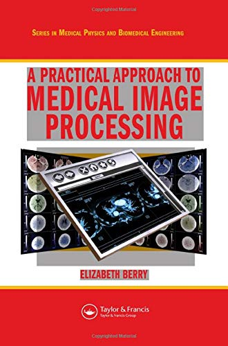 A Practical Approach to Medical Image Processing (Series in Medical Physics and Biomedical ...