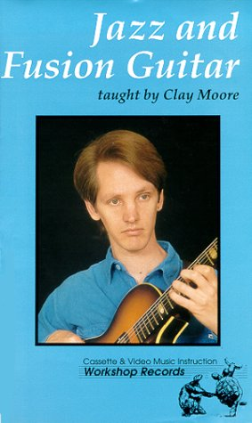 9781584961116: Jazz & Fusion Guitar with Clay Moore [VHS]