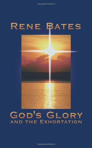 God s Glory and the Exhortation -and-: Rene Bates