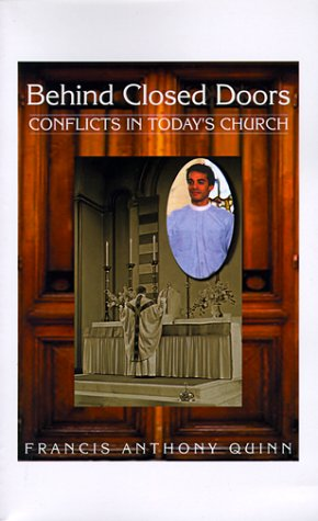 Behind Closed Doors : Conflicts in Today's Church: Quinn, Francis A.