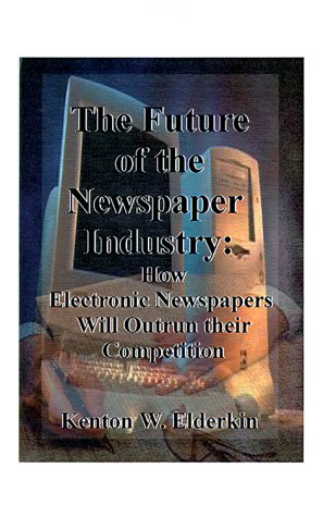 9781585002269: The Future of the Newspaper Industry: How Electronic Newspapers Will Outrun Their Competition