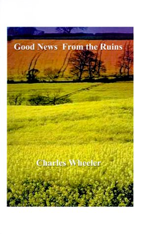 Good News from the Ruins: Charles Wheeler
