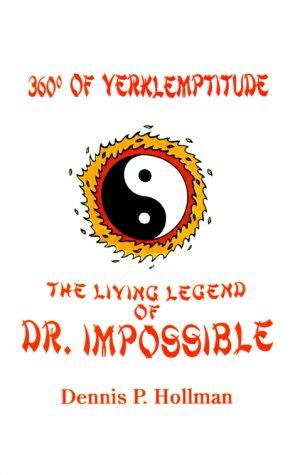 360 Degrees of Verklemptitude: The Living Legend of Dr. Impossible: Hollman, Dennis P.