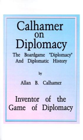 9781585007585: Calhamer on Diplomacy: The Boardgame Diplomacy and Diplomatic History