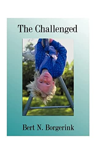 The Challenged: Overcoming Retarded Ideas and Practices Relating to Those We Call Retarded: ...