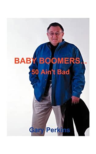 Baby Boomers 50 Ain't Bad: Gary Perkins