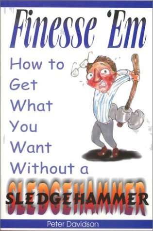 9781585010134: Finesse 'Em: How To Get What You Want Without A Sledgehammer