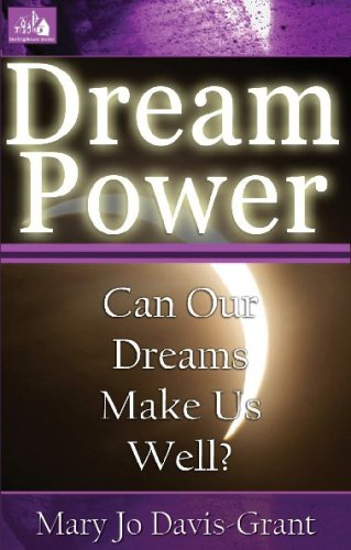 Dream Power: Can Our Dreams Make Us: Mary Jo Davis-grant
