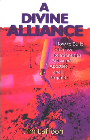 9781585020195: A Divine Alliance: How to Build Effective Relationships Between Apostles and Prophets