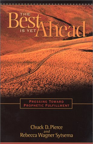 9781585020232: The Best Is Yet Ahead: Pressing Toward Prophetic Fulfillment