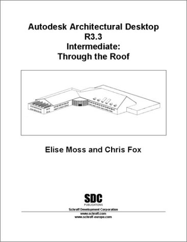 9781585030941: Autodesk Architectural Desktop Release 3.3 Intermediate: Through the Roof