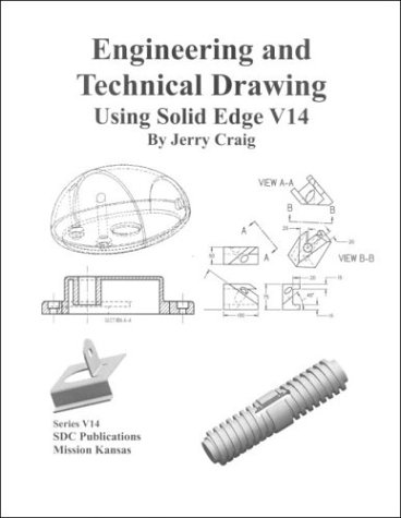 Engineering and Technical Drawing Using Solid Edge,: Jerry Craig