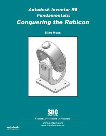 Autodesk Inventor Release 8 Fundamentals: Conquering the Rubicon: Moss, Elise
