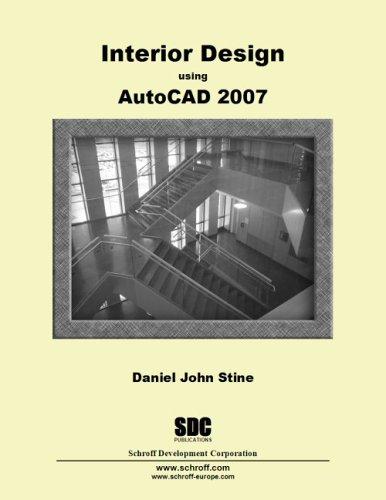 Interior Design using AutoCAD 2007: Daniel John Stine